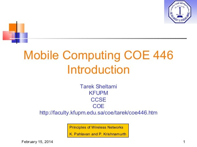 Mobile Computing COE 446 Introduction Tarek Sheltami KFUPM CCSE COE http://faculty.kfupm.edu.sa/coe/tarek/coe446.htm Princ...