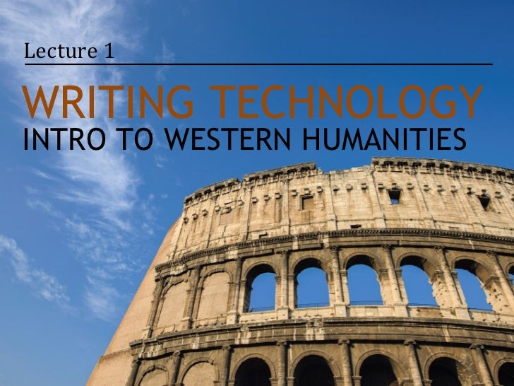 Lecture 1WRITING TECHNOLOGYINTRO TO WESTERN HUMANITIES