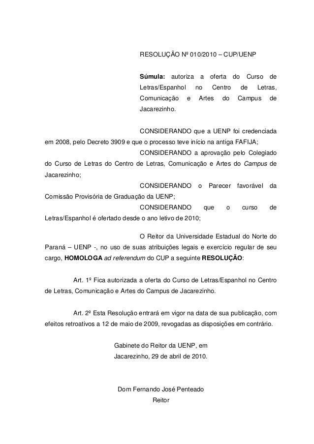 RESOLUÇÃO Nº 010/2010 – CUP/UENP Súmula: autoriza a oferta do Curso de Letras/Espanhol no Centro de Letras, Comunicação e ...