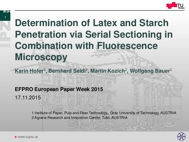 u www.tugraz.at Determination of Latex and Starch Penetration via Serial Sectioning in Combination with Fluorescence Micro...