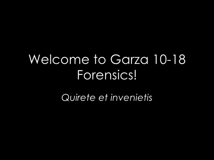 Welcome to Garza 10-18 Forensics! Quirete et invenietis