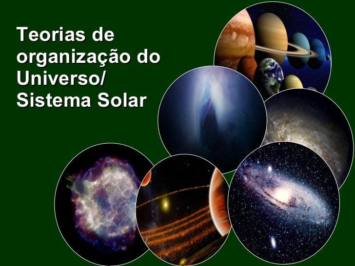 Teorias de organização do Universo/ Sistema Solar