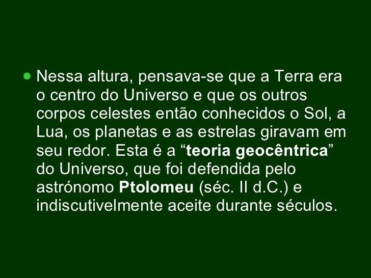 <ul><li>Nessa altura, pensava-se que a Terra era o centro do Universo e que os outros corpos celestes então conhecidos o S...