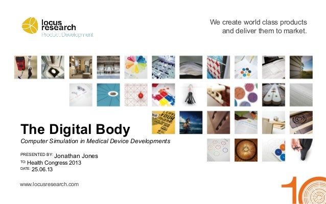 We create world class products and deliver them to market. www.locusresearch.com The Digital Body Computer Simulation in M...