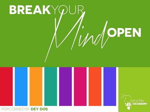 BREAKYOUR  Mind  POPCORNED BY DEY DOS  OPEN