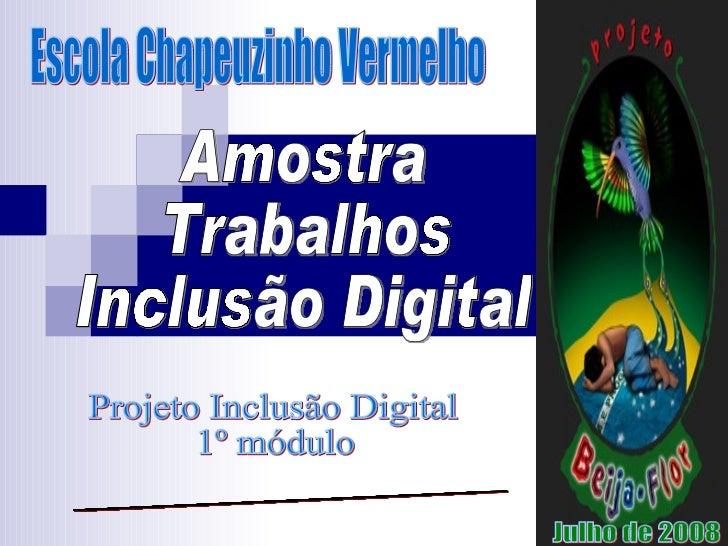 Amostra Trabalhos  Inclusão Digital Escola Chapeuzinho Vermelho Projeto Inclusão Digital 1º módulo LIED-Laboratório de Inf...