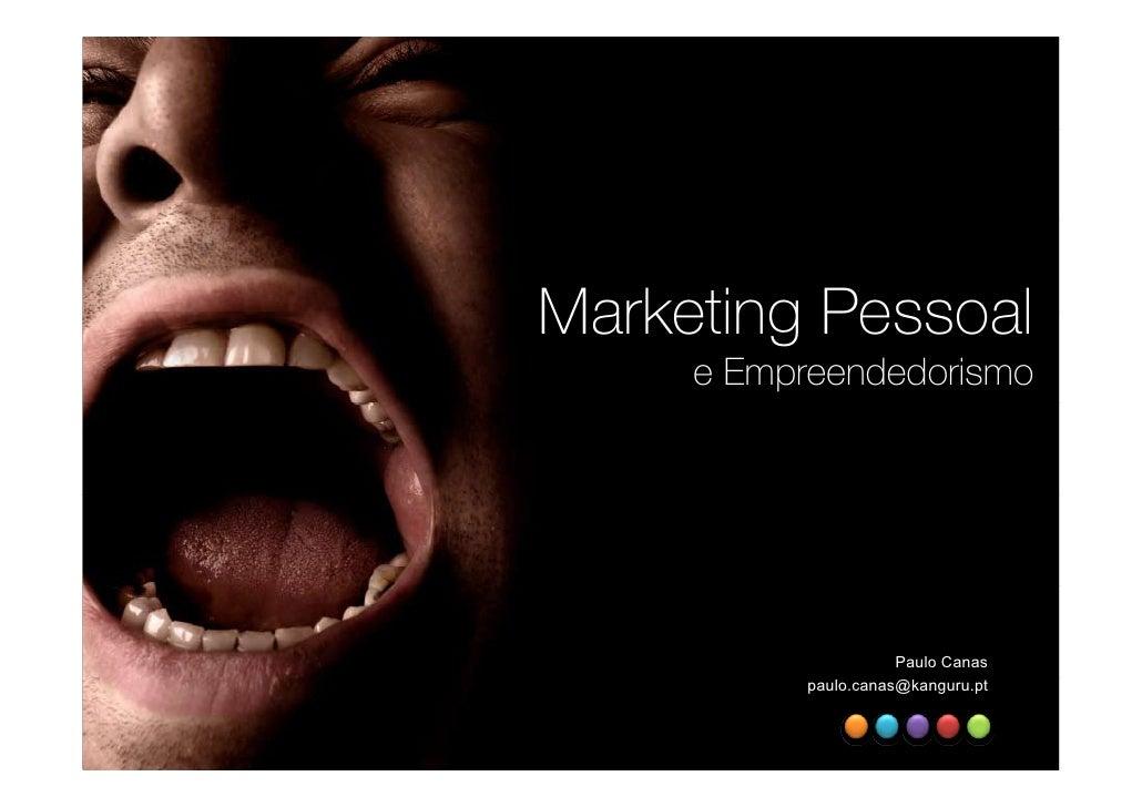 Marketing Pessoal      e Empreendedorismo                           Paulo Canas            paulo.canas@kanguru.pt