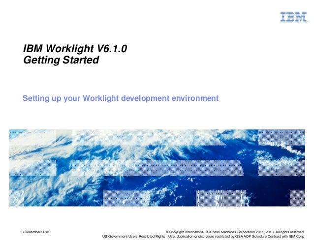 IBM Worklight V6.1.0 Getting Started  Setting up your Worklight development environment  6 December 2013  © Copyright Inte...
