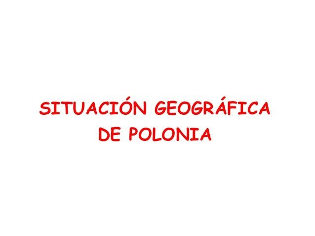 SITUACIÓN GEOGRÁFICA  DE POLONIA