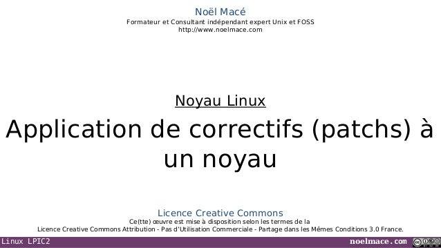 Linux LPIC2 noelmace.comNoël MacéFormateur et Consultant indépendant expert Unix et FOSShttp://www.noelmace.comApplication...