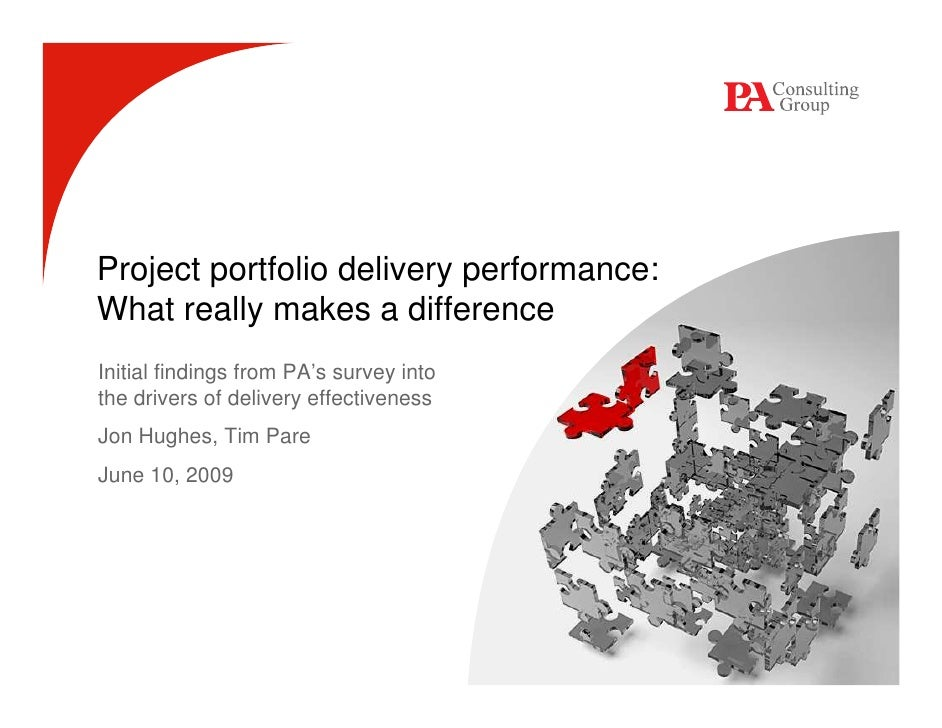 Project portfolio delivery performance: What really makes a difference Initial findings from PA's survey into the drivers ...