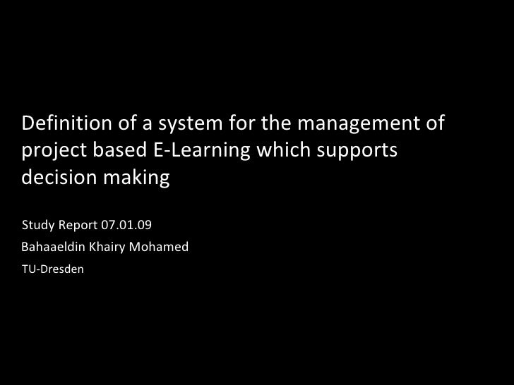 Definition of a system for the management of project based E-Learning which supports decision making Bahaaeldin Khairy Moh...