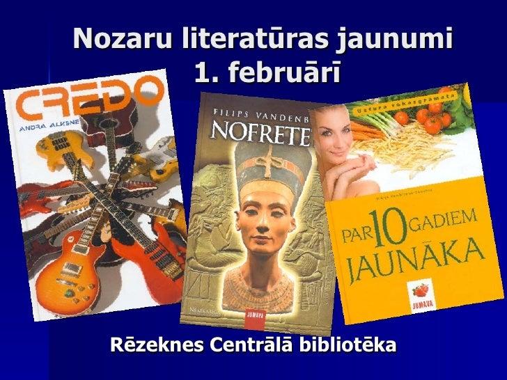 Nozaru literatūras jaunumi  1. februārī <ul><li>Rēzeknes Centrālā bibliotēka </li></ul>