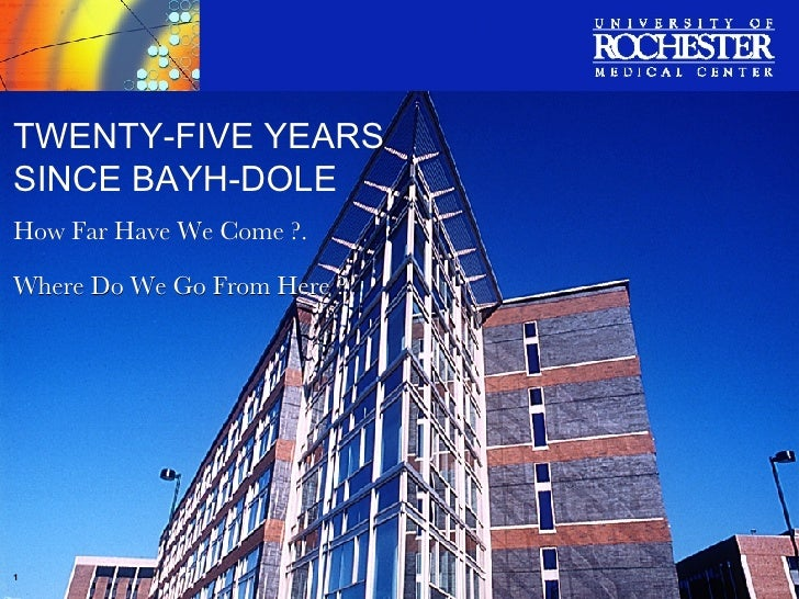 TWENTY-FIVE YEARS SINCE BAYH-DOLE How Far Have We Come ?. Where Do We Go From Here ?