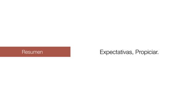 Resumen Expectativas, Propiciar.