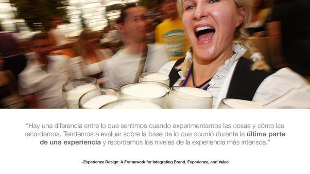 "–Experience Design: A Framework for Integrating Brand, Experience, and Value ""Hay una diferencia entre lo que sentimos cua..."