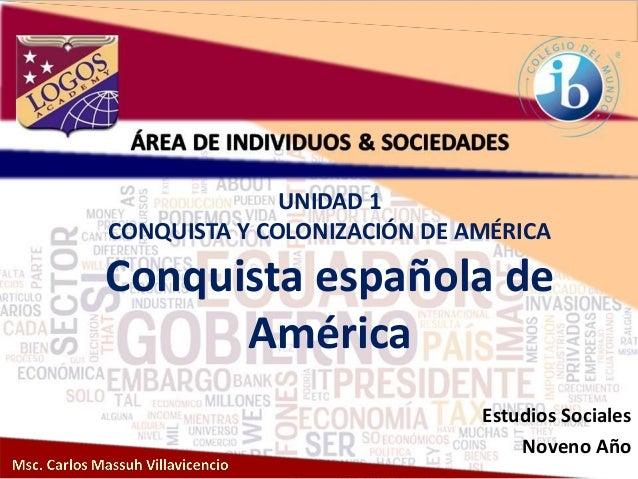 UNIDAD 1 CONQUISTA Y COLONIZACIÓN DE AMÉRICA Conquista española de América Estudios Sociales Noveno Año