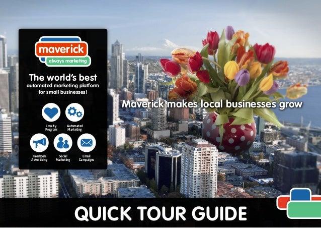 Maverick makes local businesses grow QUICK TOUR GUIDE maverick always marketing Email Campaigns Facebook Advertising Socia...