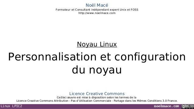 Linux LPIC2 noelmace.comNoël MacéFormateur et Consultant indépendant expert Unix et FOSShttp://www.noelmace.comPersonnalis...