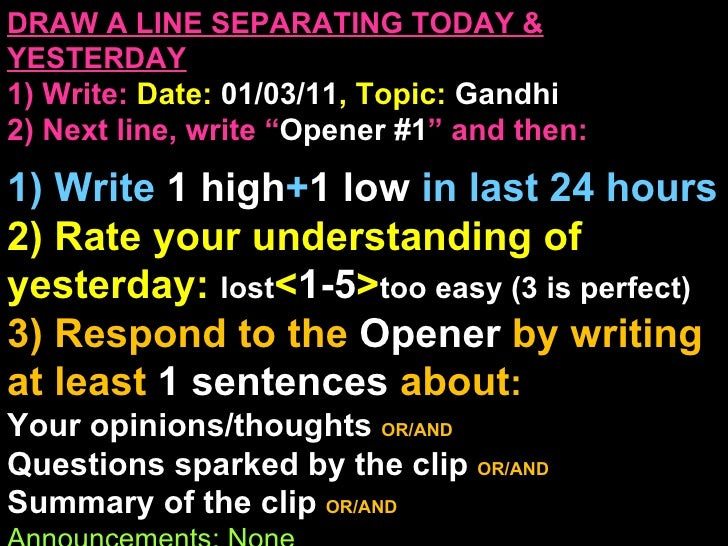 "DRAW A LINE SEPARATING TODAY & YESTERDAY 1) Write:   Date:  01/03/11 , Topic:  Gandhi 2) Next line, write "" Opener #1 "" an..."