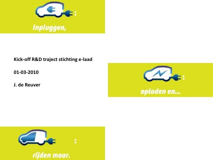 Kick-off R&D traject stichting e-laad<br />01-03-2010<br />J. de Reuver<br />