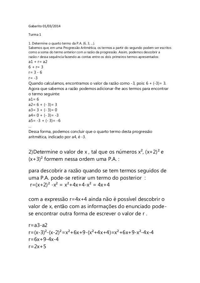 Gabarito 01/03/2014 Turma 1 1. Determine o quarto termo da P.A. (6, 3, ...). Sabemos que, em uma Progressão Aritmética, os...