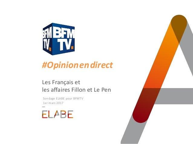 Sondage ELABE pour BFMTV 1er mars 2017 #Opinion.en.direct Les Français et les affaires Fillon et Le Pen