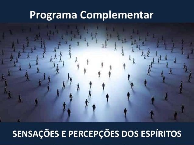 Programa Complementar SENSAÇÕES E PERCEPÇÕES DOS ESPÍRITOS