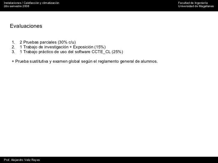 Evaluaciones <ul><li>2 Pruebas parciales (30% c/u) </li></ul><ul><li>1 Trabajo de investigación + Exposición (15%) </li></...
