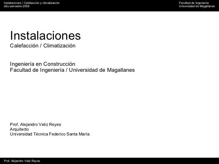 Instalaciones Calefacción / Climatización Ingeniería en Construcción Facultad de Ingeniería / Universidad de Magallanes Pr...