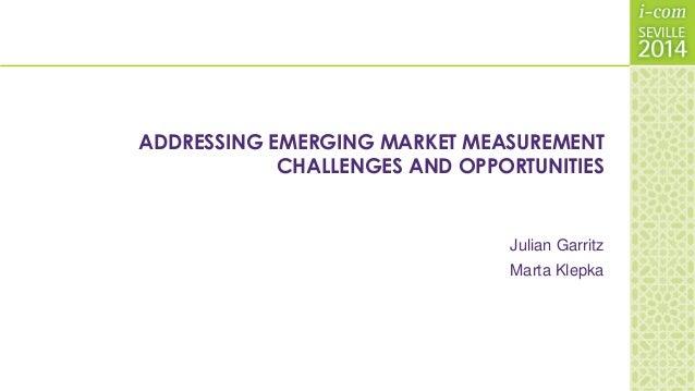 ADDRESSING EMERGING MARKET MEASUREMENT CHALLENGES AND OPPORTUNITIES Julian Garritz Marta Klepka