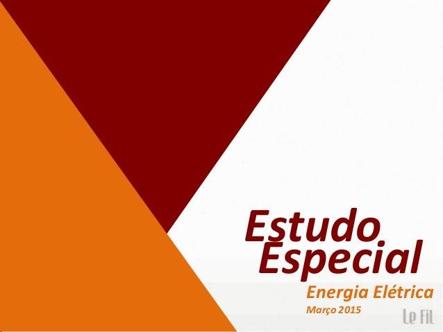 Estudo Especial Energia Elétrica Março 2015