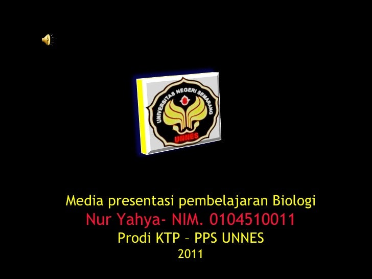 Media presentasi pembelajaran Biologi Nur Yahya- NIM. 0104510011 Prodi KTP – PPS UNNES 2011
