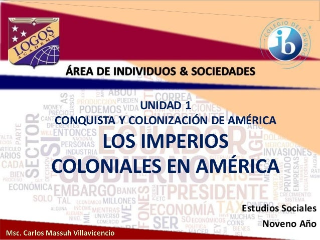 UNIDAD 1 CONQUISTA Y COLONIZACIÓN DE AMÉRICA LOS IMPERIOS COLONIALES EN AMÉRICA Estudios Sociales Noveno Año