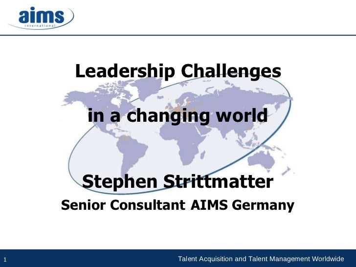 Leadership Challenges in a changing world Stephen Strittmatter Senior Consultant   AIMS Germany