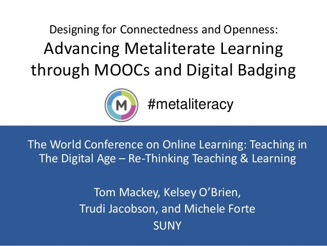 #metaliteracy Designing for Connectedness and Openness: Advancing Metaliterate Learning through MOOCs and Digital Badging ...