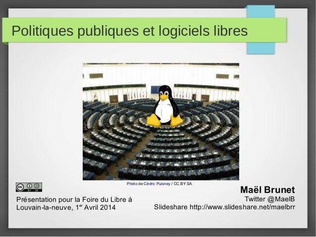 Politiques publiques et logiciels libres Maël Brunet Twitter @MaelB Slideshare http://www.slideshare.net/maelbrr Photo de ...