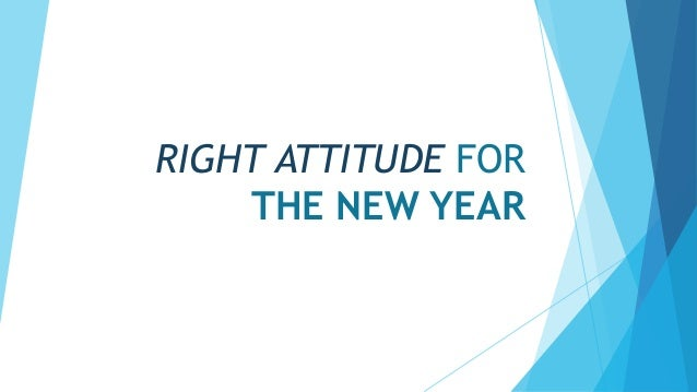 RIGHT ATTITUDE FOR THE NEW YEAR