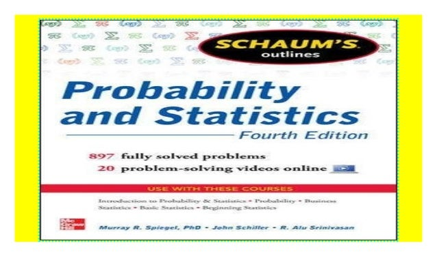 Schaums Outline of Probability and Statistics, 3rd Ed.