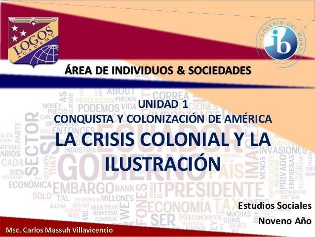UNIDAD 1 CONQUISTA Y COLONIZACIÓN DE AMÉRICA LA CRISIS COLONIAL Y LA ILUSTRACIÓN Estudios Sociales Noveno Año