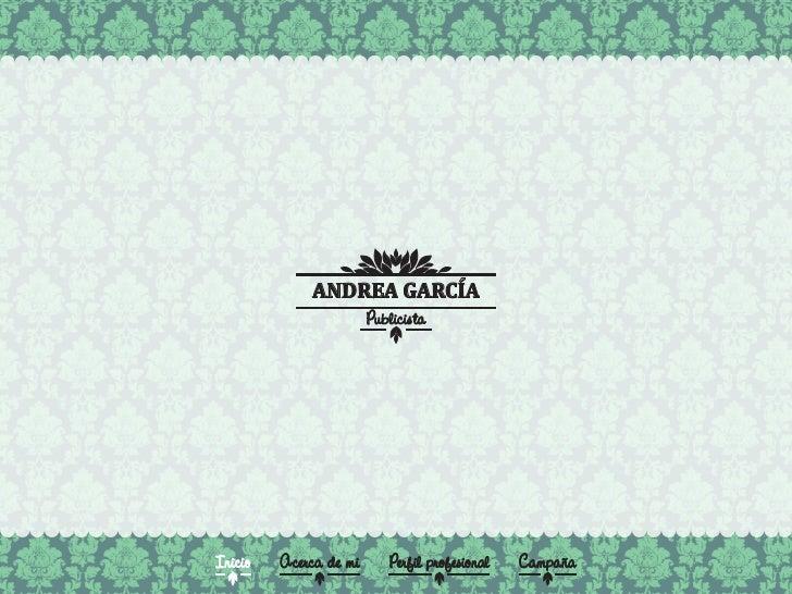 ANDREA GARCÍA                        PublicistaInicio   Acerca de mi      Perfil profesional   Campaña