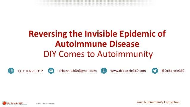 ©2016-Allrightsreserved. ReversingtheInvisibleEpidemicof AutoimmuneDisease DIYComestoAutoimmunity YourA...