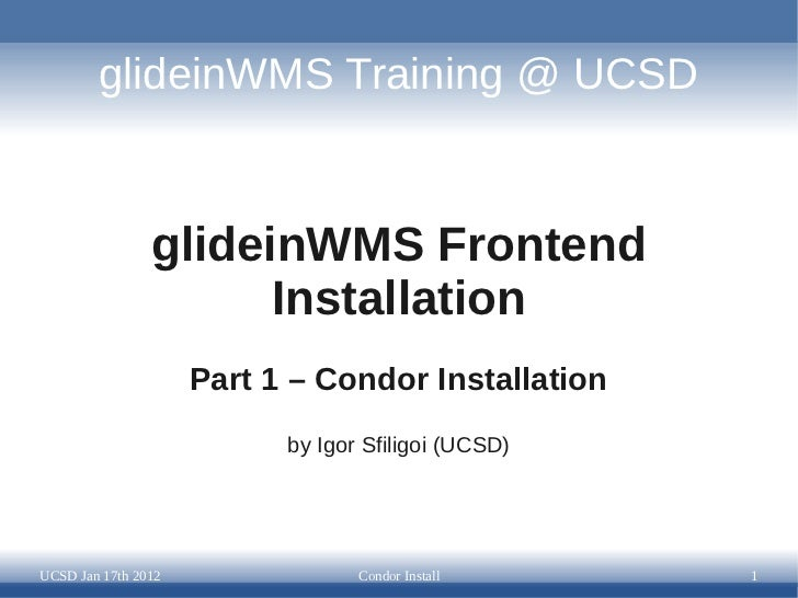 glideinWMS Training @ UCSD                glideinWMS Frontend                      Installation                     Part 1...
