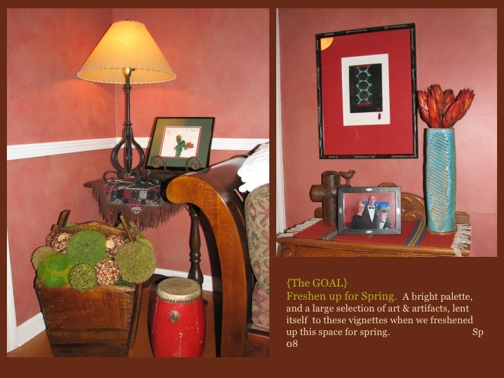 {The GOAL}  Freshen up for Spring.   A bright palette, and a large selection of art & artifacts, lent itself  to these vig...