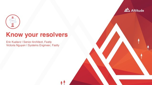 Know your resolvers Eric Kustarz | Senior Architect, Fastly