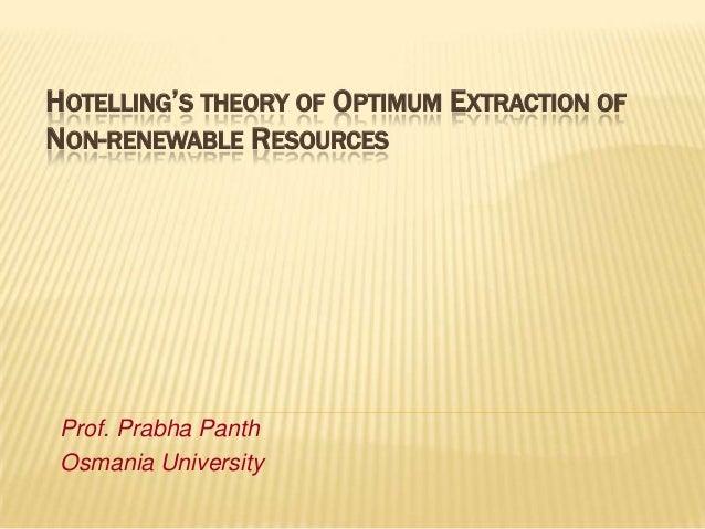 HOTELLING'S THEORY OF OPTIMUM EXTRACTION OF NON-RENEWABLE RESOURCES  Prof. Prabha Panth Osmania University
