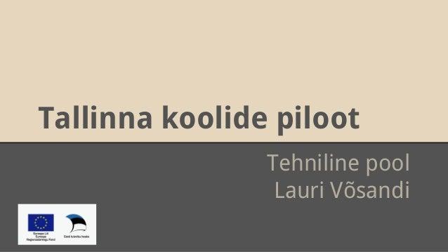 Tallinna koolide piloot  Tehniline pool  Lauri Võsandi