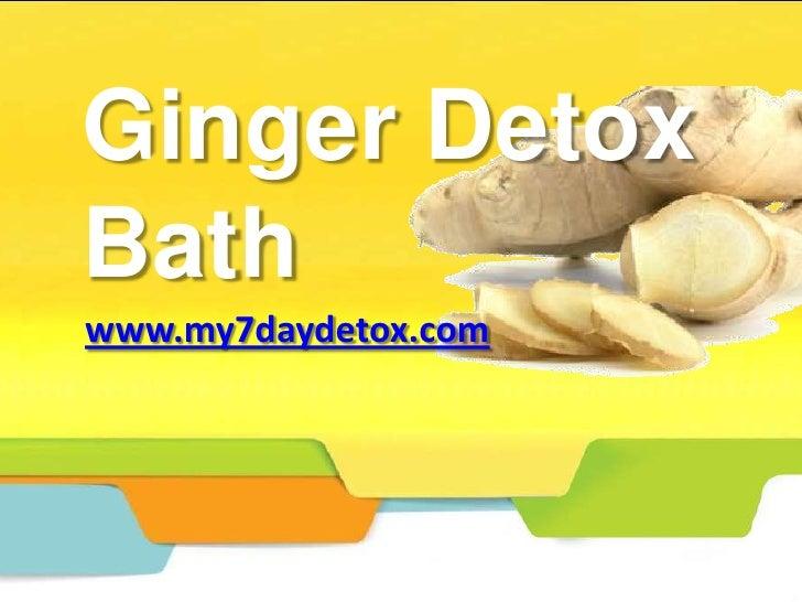 Ginger DetoxBathwww.my7daydetox.com