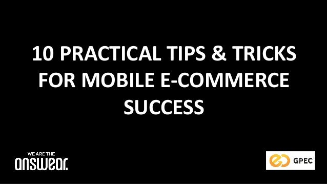 10	PRACTICAL	TIPS	&	TRICKS	 FOR	MOBILE	E-COMMERCE	 SUCCESS