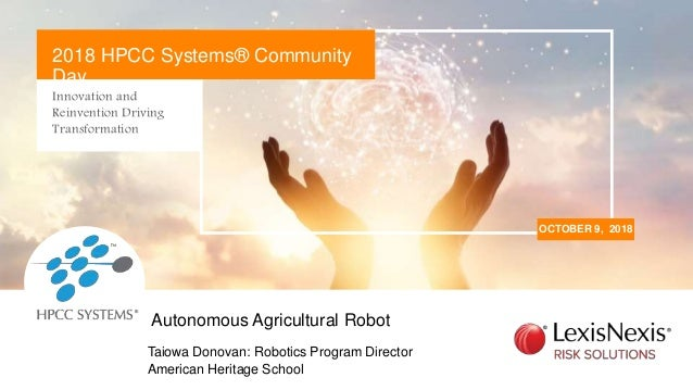 Innovation and Reinvention Driving Transformation OCTOBER 9, 2018 2018 HPCC Systems® Community Day Taiowa Donovan: Robotic...
